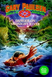 Danger on Midnight River - World of Adventure Series, Book 6 ebook by Gary Paulsen