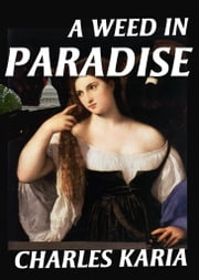 A Weed in Paradise ebook by Charles Karia