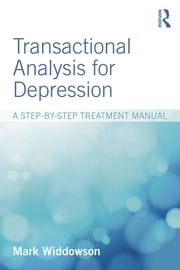 Transactional Analysis for Depression - A step-by-step treatment manual ebook by Mark Widdowson