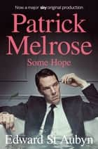Some Hope: A Patrick Melrose Novel 3 ebook by Edward St Aubyn