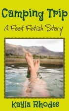 Camping Trip: A Foot Fetish Story ebook by Kayla Rhodes