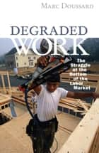 Degraded Work ebook by Marc Doussard