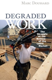 Degraded Work - The Struggle at the Bottom of the Labor Market ebook by Marc Doussard