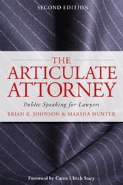 The Articulate Attorney - Public Speaking for Lawyers ebook by Brian K. Johnson,Marsha Hunter,Caren Ulrich Stacy