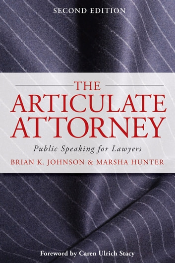 The Articulate Attorney - Public Speaking for Lawyers ebook by Brian K. Johnson,Marsha Hunter