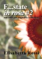 E...state in rosa #2 ebook by Elisabetta Rossi