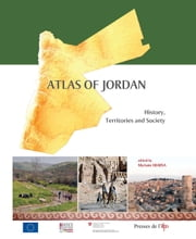 Atlas of Jordan - History, Territories and Society ebook by Zeidan Kafafi,Bill Finlayson,Myriam Ababsa