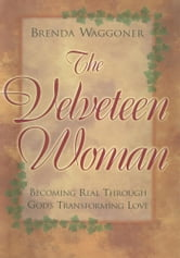 The Velveteen Woman - Becoming Real Through God's Transforming Love ebook by Brenda Waggoner