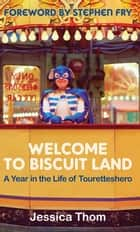 Welcome to Biscuit Land - A Year in the Life of Touretteshero eBook by Jessica Thom, Stephen Fry