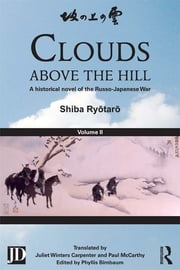 Clouds above the Hill - A Historical Novel of the Russo-Japanese War, Volume 2 ebook by Shiba Ryōtarō,Phyllis Birnbaum