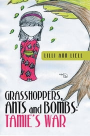 Grasshoppers, Ants and Bombs: Tamie's War ebook by Lilli Ann Liell