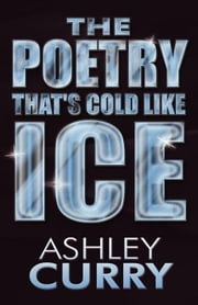 The Poetry That's Cold Like Ice ebook by Ashley Curry
