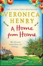A Home From Home - Curl up with the heartwarming new novel from bestselling author Veronica Henry ebook by Veronica Henry