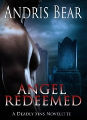 Angel Redeemed - Deadly Sins book 2 ebook by Andris Bear
