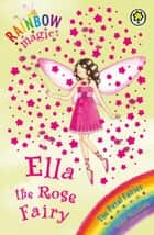 Rainbow Magic: Ella The Rose Fairy - The Petal Fairies Book 7 ebook by Daisy Meadows, Georgie Ripper