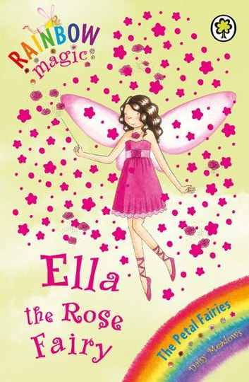 Ella The Rose Fairy - The Petal Fairies Book 7 ebook by Daisy Meadows