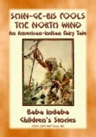 Shin-ge-bis fools the North Wind - An American Indian Legend of the North - Baba Indaba's Children's Stories - Issue 382 ebook by Anon E Mouse