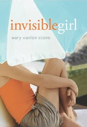 Invisible Girl ebook by Mary Hanlon Stone