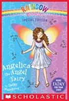Angelica the Angel Fairy (Rainbow Magic: Special Edition) ebook by Daisy Meadows