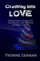 Crashing Into Love - Where Personal Tragedies, Faith, & Love Collide ebook by Yvonne Lehman