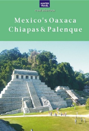 Mexico's Oaxaca, Chiapas & Palenque ebook by Joanie Sanchez