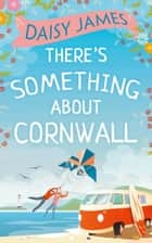 There's Something About Cornwall ebook by