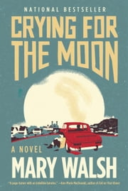 Crying for the Moon - A Novel ebook by Mary Walsh