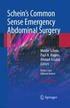 Schein's Common Sense Emergency Abdominal Surgery - An Unconventional Book for Trainees and Thinking Surgeons ebook by SCHEIN MOSHE, Robert Lane, Paul Rogers,...