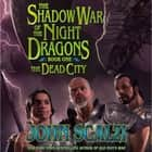 Shadow War of the Night Dragons, Book One: The Dead City: Prologue - A Tor.com Original audiobook by John Scalzi