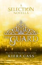 The Guard (The Selection Novellas, Book 2) ebook by Kiera Cass