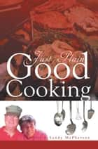 Just Plain Good Cooking ebook by Bill & Sandy McPherson