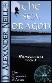 The Sea Dragon (Bjornssaga, Book 1) ebook by D. Alexander Neill