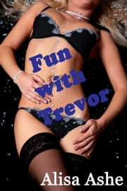 Fun with Trevor ebook by Alisa Ashe