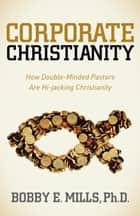 Corporate Christianity ebook by Bobby E. Mills