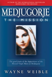 Medjugorje: The Mission - The Mission ebook by Wayne Weible