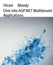 Dive into ASP.NET Multitenant Applications ebook by Hiram Moody