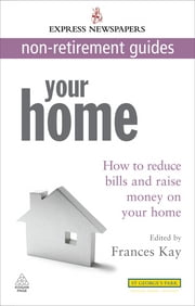 Your Home - How to Reduce Bills and Raise Money on Your Home Express Newspapers Non Retirement Guides ebook by Frances Kay