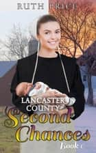 Lancaster County Second Chances 6 - Lancaster County Second Chances (An Amish Of Lancaster County Saga), #6 ebook by Ruth Price