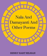 Nala And Damayanti And Other Poems ebook by HENRY HART MILMAN