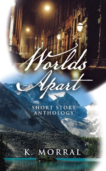 Worlds Apart - Short Story Anthology ebook by K. Morral