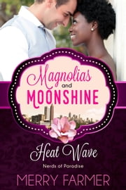 Heat Wave - A Magnolias and Moonshine Novella, #18 ebook by Merry Farmer,Magnolias and Moonshine