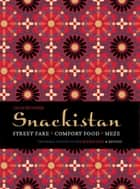 Snackistan - Street Food, Comfort Food, Meze - informal eating in the Middle East & beyond ebook by Sally Butcher