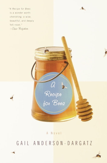 A Recipe for Bees - A Novel ebook by Gail Anderson-Dargatz
