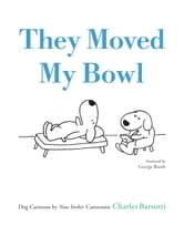 They Moved My Bowl - Dog Cartoons by New Yorker Cartoonist Charles Barsotti ebook by Charles Barsotti