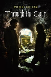 Through The Cave ebook by Wilbert Gillham