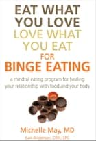 Eat What You Love, Love What You Eat for Binge Eating ebook by Michelle May M.D.,Kari Anderson, DBH, LPC