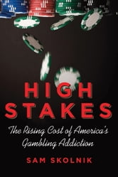 High Stakes - The Rising Cost of America's Gambling Addiction ebook by Sam Skolnik