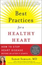 Best Practices for a Healthy Heart - How to Stop Heart Disease Before or After It Starts ebook by Sarah Samaan,  MD
