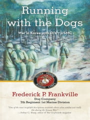 Running with the Dogs - War in Korea with D/2/7, USMC ebook by Frederick P. Frankville