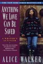 Anything We Love Can Be Saved ebook by Alice Walker